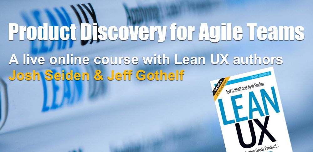Product Discovery for Agile Teams with Jeff Gothelf & Josh Seiden