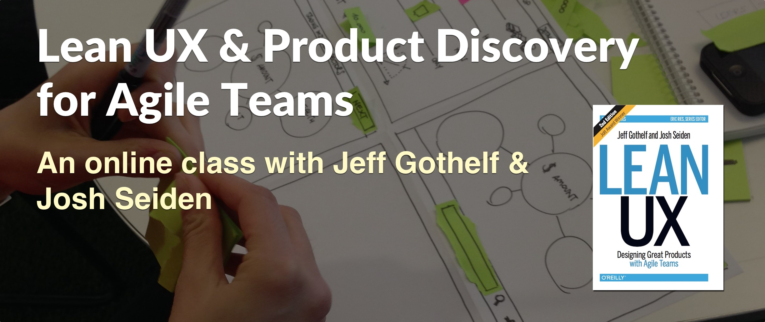 Lean UX & Product Discovery for Agile Teams an online class with Jeff Gothelf and Josh Seiden
